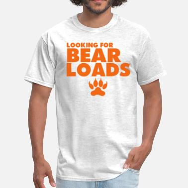 Loaded For Bear LOOKING FOR BEAR LOADS - Men's T-Shirt