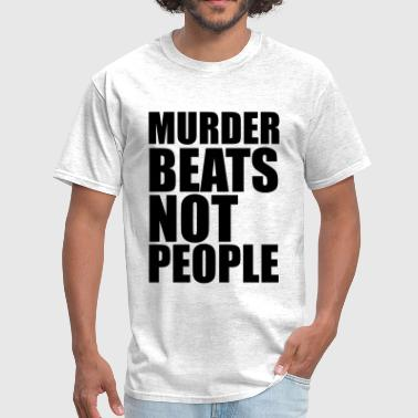 Beat People Murder beats not people - Men's T-Shirt