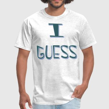 I Guess  - Men's T-Shirt