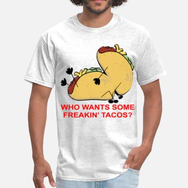 Disaster Who Wants Some Freakin' Taco's  ©WhiteTigerLLC.com - Men's T-Shirt