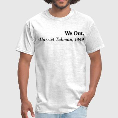We Out. - Harriet Tubman, 1849 - Men's T-Shirt