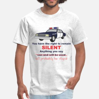 You Have The Right To Remain Silent Remain Silent - Men's T-Shirt