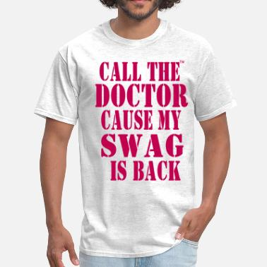 First Name Ever Last Greatest CALL THE DOCTOR CAUSE MY SWAG IS BACK - Men's T-Shirt