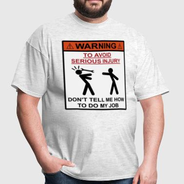 Warning - Don't Tell Me How To Do My Job - Men's T-Shirt