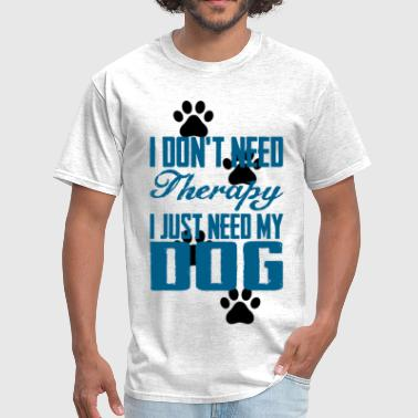 Just need my dog - Men's T-Shirt