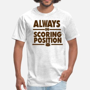 Always In Scoring Position ALWAYS IN SCORING POSITION (FOOTBALL) - Men's T-Shirt