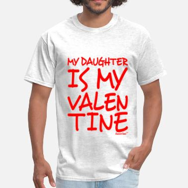 My Daughter Is My Valentine My Daughter is my Valentine, Francisco Evans ™ - Men's T-Shirt