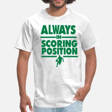 Always In Scoring Position ALWAYS IN SCORING POSITION - Men's T-Shirt