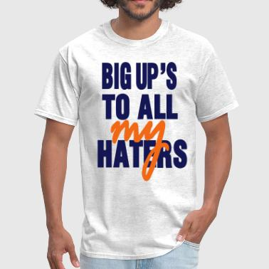 Fuck All You Hoes BIG UP'S TO ALL MY HATERS - Men's T-Shirt