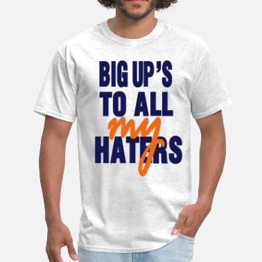 I Love My Haters BIG UP'S TO ALL MY HATERS - Men's T-Shirt