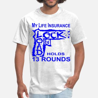 Terroristic My Life Insurance Holds 13 Rounds  ©WhiteTigerLLC. - Men's T-Shirt