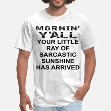 Piss Off You Suck Mornin' Y'all Your Little Ray of Sarcastic Sunshin - Men's T-Shirt