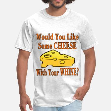 Dilligaf Would You Like Some Cheese With Your Whine?  © - Men's T-Shirt