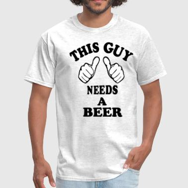 THIS GUY NEEDS A BEER - Men's T-Shirt