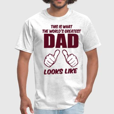 This Is What The World's Greatest DAD Looks Like - Men's T-Shirt