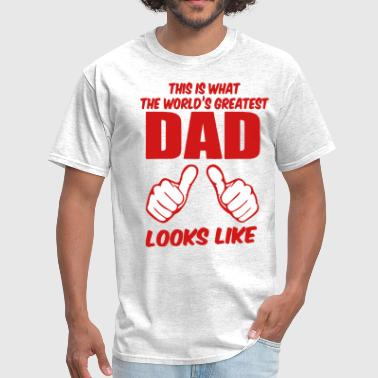 This Is What The Worlds Greatest Dad Looks Like This Is What The World's Greatest DAD Looks Like - Men's T-Shirt