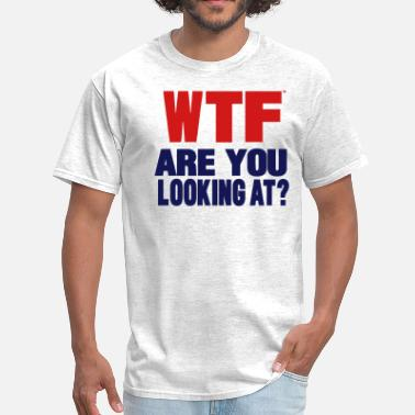 Fuck Haters WTF...Are You Looking At? - Men's T-Shirt