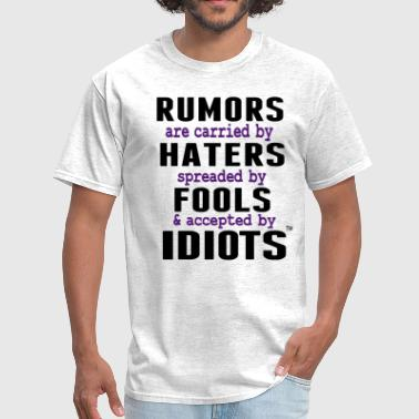 RUMORS ARE CARRIED BY HATERS - Men's T-Shirt