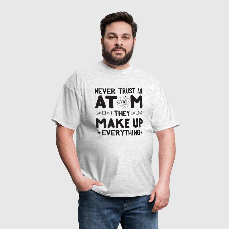 Never trust an atom ,They MAKE UP everything - Men's T-Shirt