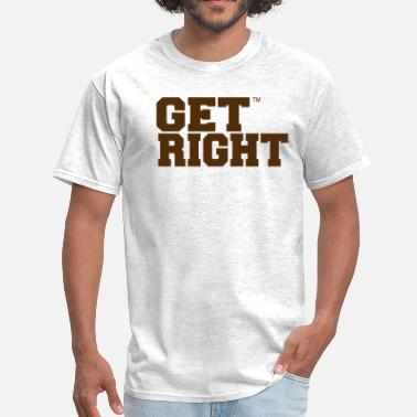 Get Right GET RIGHT - Men's T-Shirt