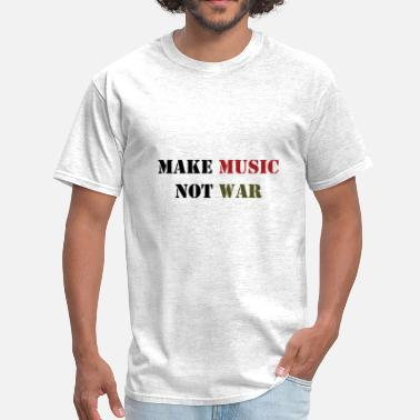 Make Music Make Music Not War - Men's T-Shirt