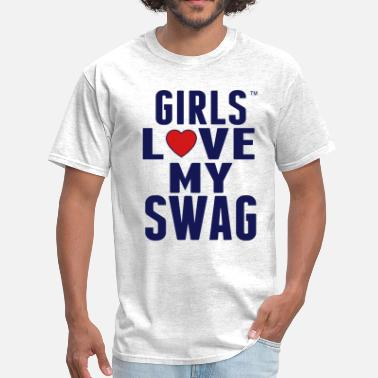 Girls Love My Swag GIRLS LOVE MY SWAG - Men's T-Shirt