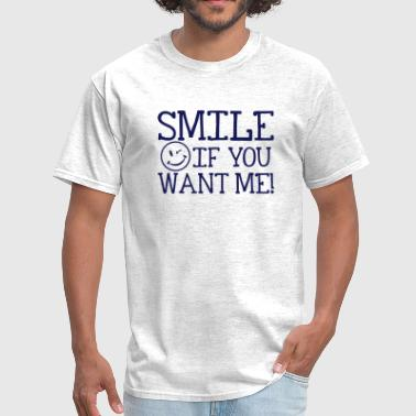 Smile if you want me! - Men's T-Shirt