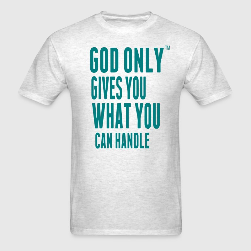 GOD ONLY GIVES YOU WHAT YOU CAN HANDLE - Men's T-Shirt