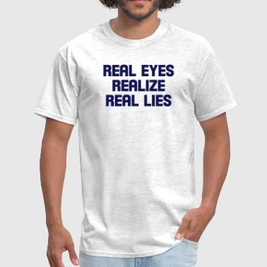 real eyes realize real lies - Men's T-Shirt