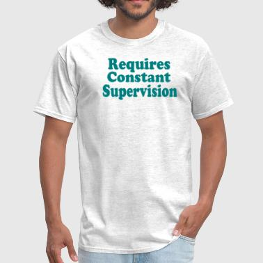 Supervision REQUIRES CONSTANT SUPERVISION - Men's T-Shirt
