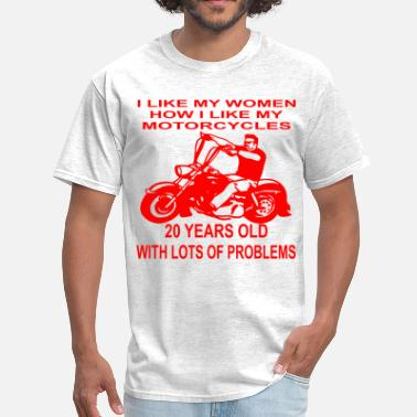 Motorcycles Are Like Sex I Like My Motorcycles How I Like My Women 20 Years - Men's T-Shirt