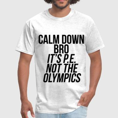 Calm Down Bro It's P.E. Not The Olympics - Men's T-Shirt