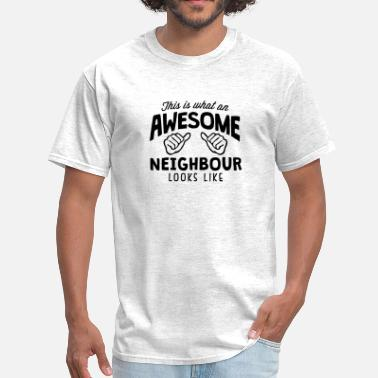 Neighbours awesome neighbour looks like - Men's T-Shirt