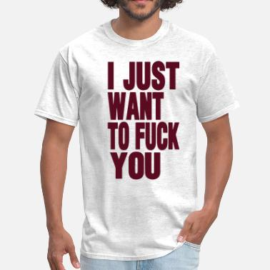 Swag Dont Come Cheap I JUST WANT TO FUCK YOU - Men's T-Shirt