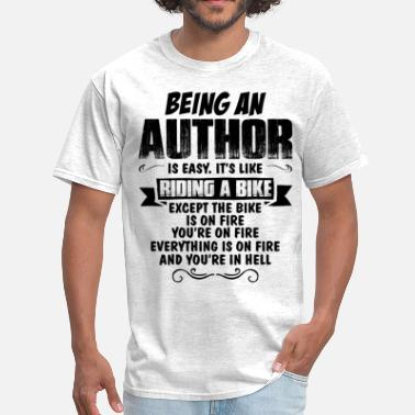 Being An Artist Is Easy Its Like Riding A Bike Except The Bike Is On Fire Being An Author... - Men's T-Shirt