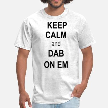 Dab On Em keep calm and dab on em - Men's T-Shirt