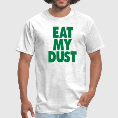 EAT MY DUST - Men's T-Shirt