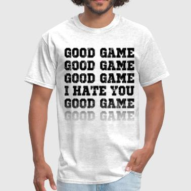 good_game_i_hate_you - Men's T-Shirt