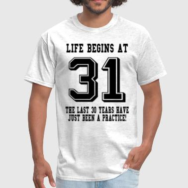 Life Begins At 31... 31st Birthday - Men's T-Shirt