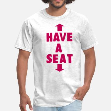 Man The Fuck Up HAVE A SEAT - Men's T-Shirt