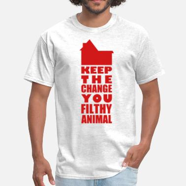 Keep The Change You Filthy Animal Keep The Change - Men's T-Shirt