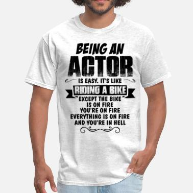 Being An Artist Is Easy Its Like Riding A Bike Except The Bike Is On Fire Being An Actor ... - Men's T-Shirt