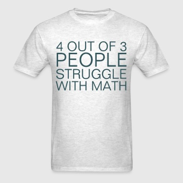 4 Out Of 3 People Struggle With Math - Men's T-Shirt