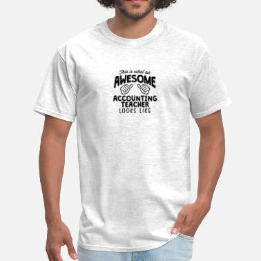 Accounting Teacher awesome accounting teacher looks like - Men's T-Shirt