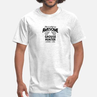 Grouse awesome grouse hunter looks like - Men's T-Shirt