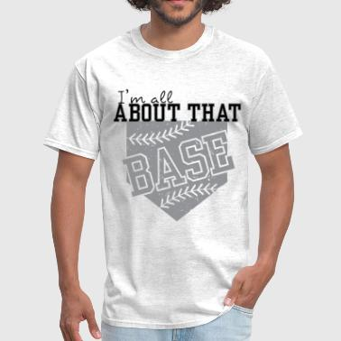 About All About That Base - Men's T-Shirt