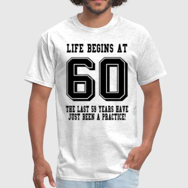 60th Birthday Life Begins At 60... 60th Birthday - Men's T-Shirt