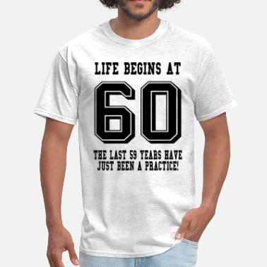 5938f479a 60th Birthday Life Begins At 60... 60th Birthday - Men'. Men's T-Shirt.  Life Begins ...