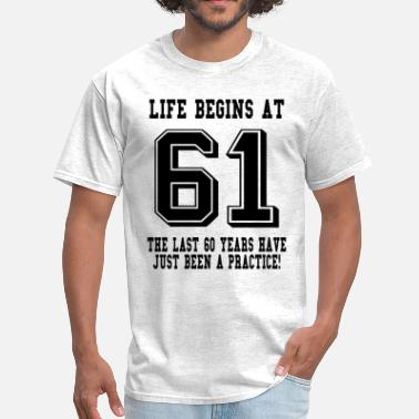 61 Birthday Life Begins At 61... 61st Birthday - Men's T-Shirt