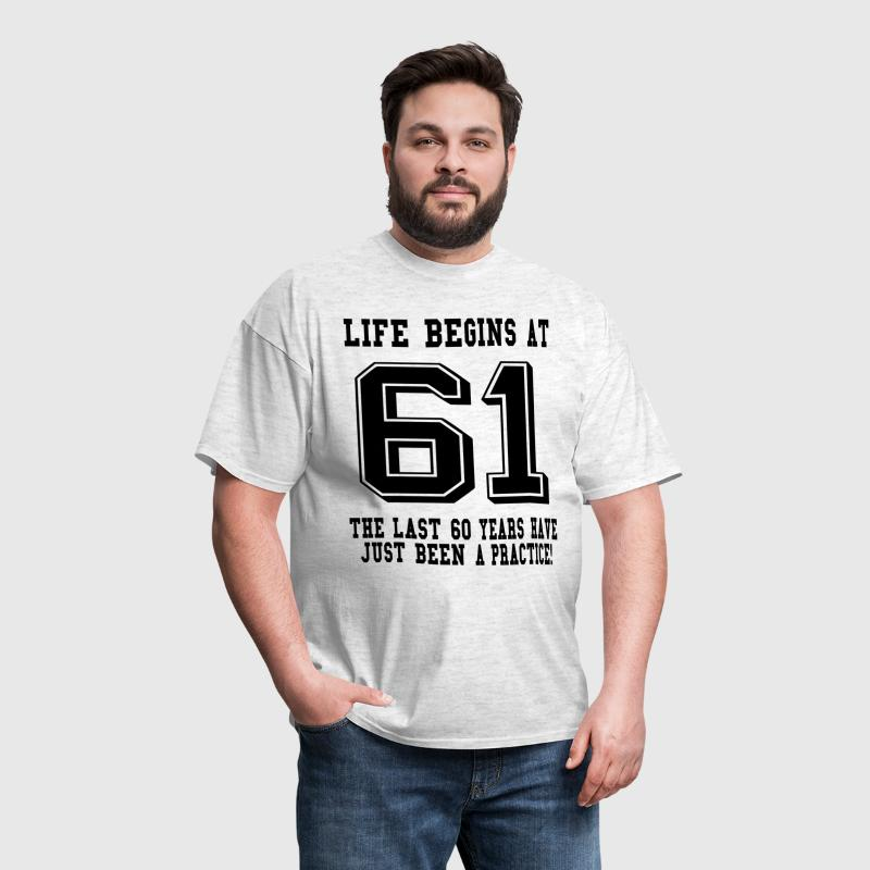 Life Begins At 61... 61st Birthday - Men's T-Shirt